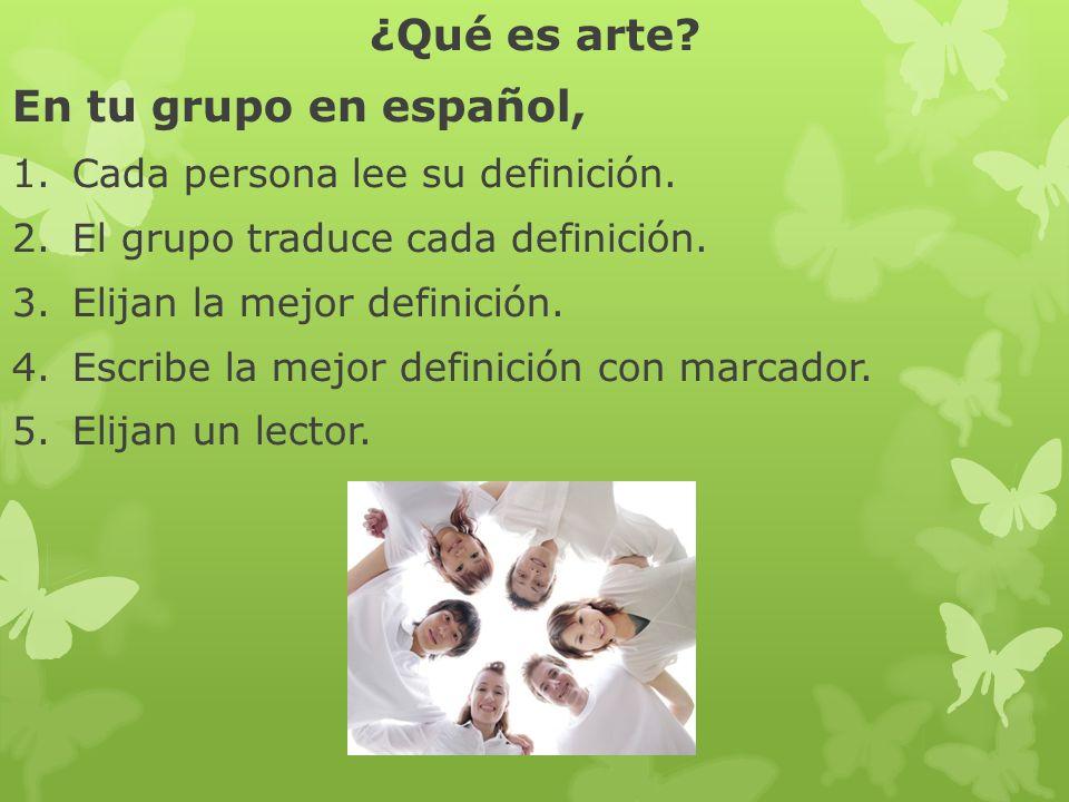 ¿Qué es arte En tu grupo en español, Cada persona lee su definición.