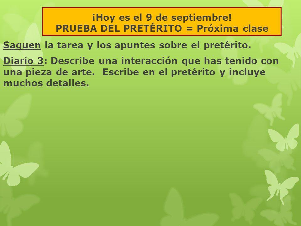 ¡Hoy es el 9 de septiembre! PRUEBA DEL PRETÉRITO = Próxima clase