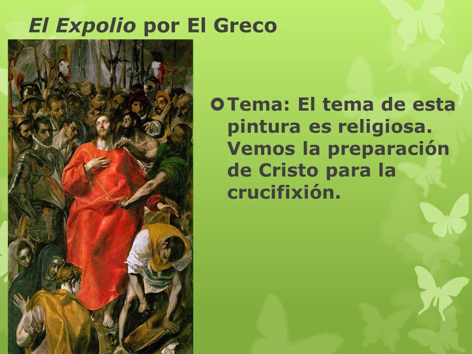 El Expolio por El Greco Tema: El tema de esta pintura es religiosa.