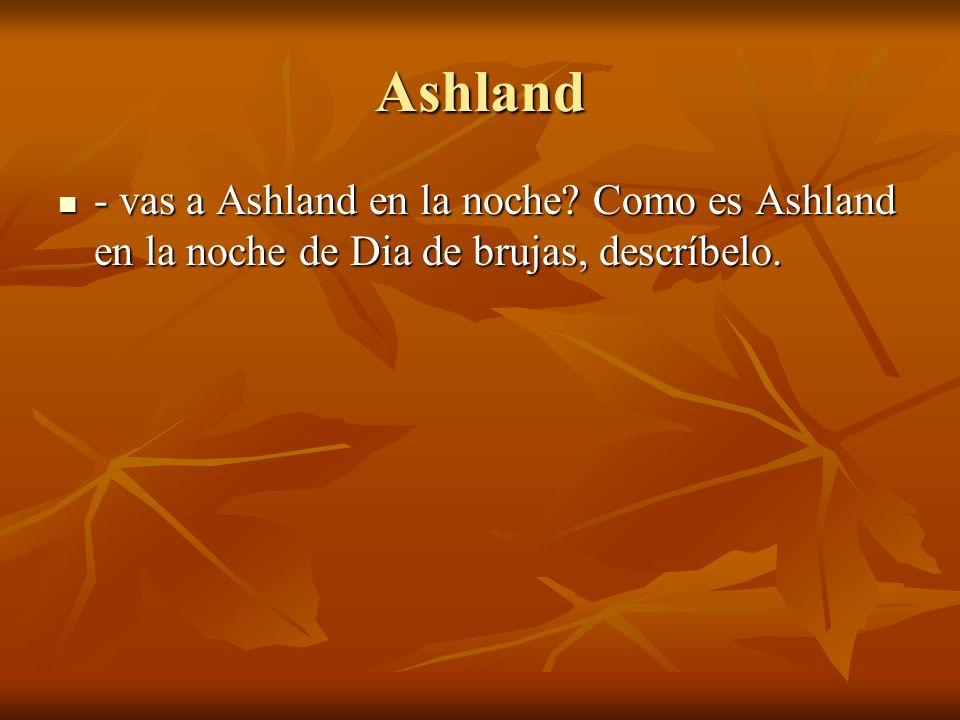 Ashland - vas a Ashland en la noche Como es Ashland en la noche de Dia de brujas, descríbelo.