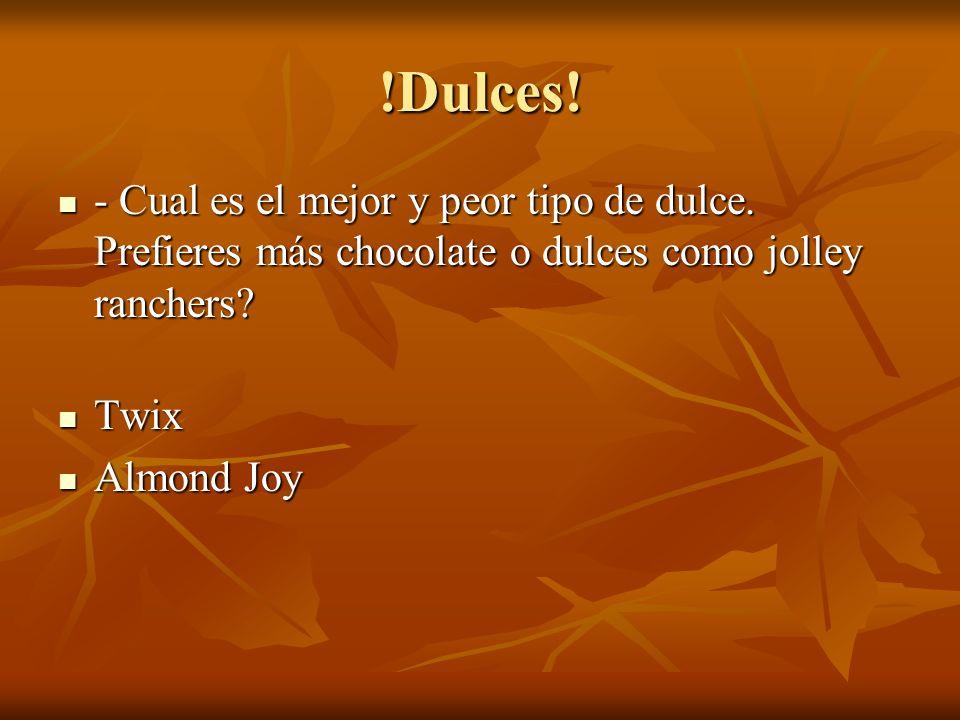 !Dulces! - Cual es el mejor y peor tipo de dulce. Prefieres más chocolate o dulces como jolley ranchers