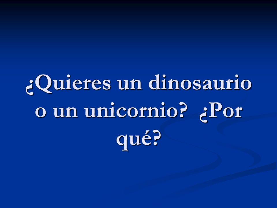 ¿Quieres un dinosaurio o un unicornio ¿Por qué