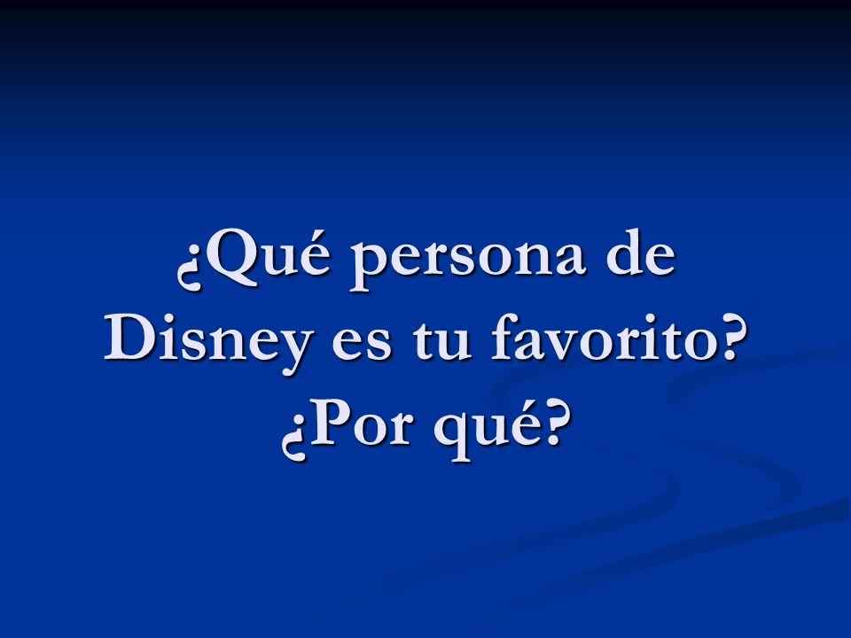 ¿Qué persona de Disney es tu favorito ¿Por qué