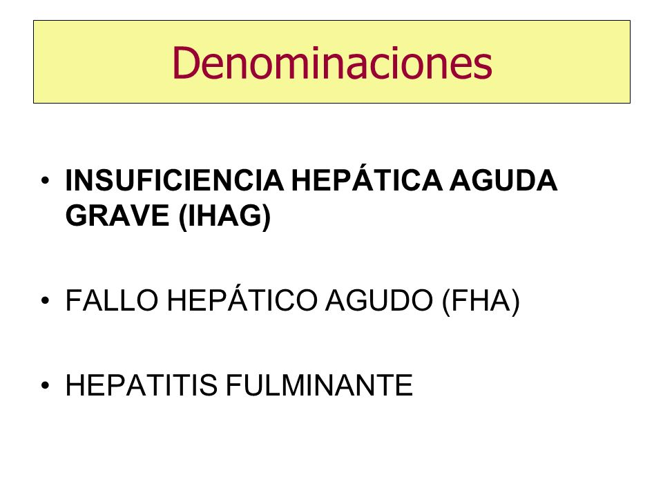 Denominaciones INSUFICIENCIA HEPÁTICA AGUDA GRAVE (IHAG)