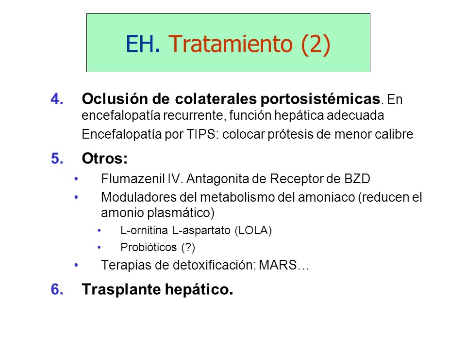 EH. Tratamiento (2) Oclusión de colaterales portosistémicas. En encefalopatía recurrente, función hepática adecuada.