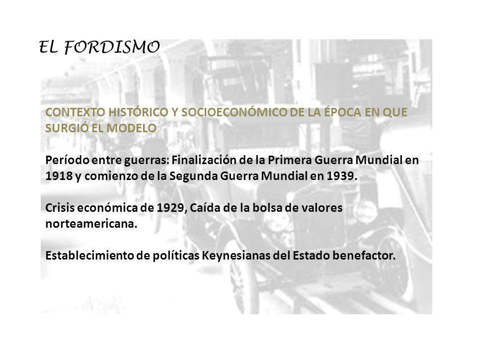 EL FORDISMO CONTEXTO HISTÓRICO Y SOCIOECONÓMICO DE LA ÉPOCA EN QUE SURGIÓ EL MODELO.