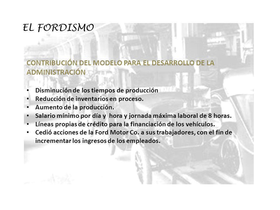 EL FORDISMO CONTRIBUCIÓN DEL MODELO PARA EL DESARROLLO DE LA ADMINISTRACIÓN. Disminución de los tiempos de producción.