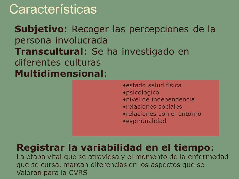 CaracterísticasSubjetivo: Recoger las percepciones de la persona involucrada. Transcultural: Se ha investigado en diferentes culturas.