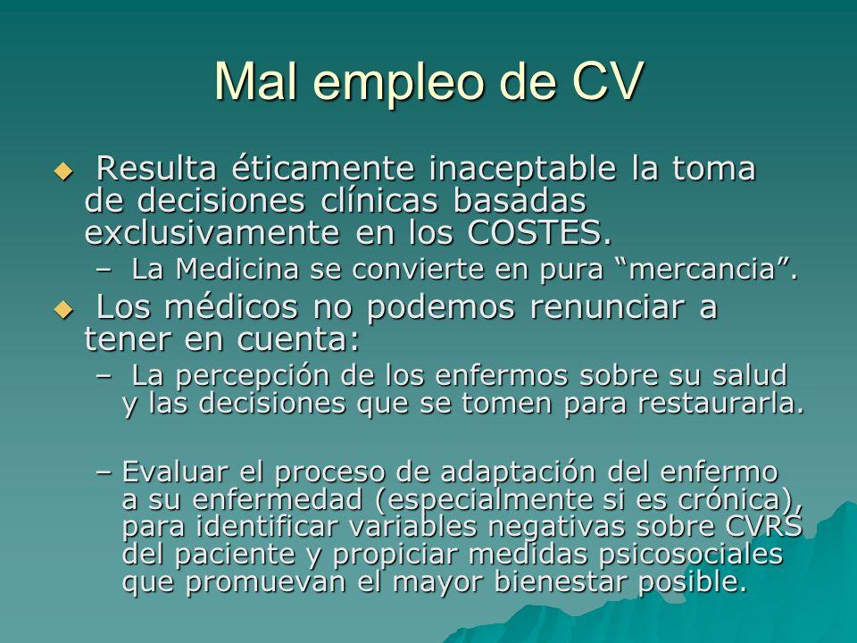Mal empleo de CV Resulta éticamente inaceptable la toma de decisiones clínicas basadas exclusivamente en los COSTES.
