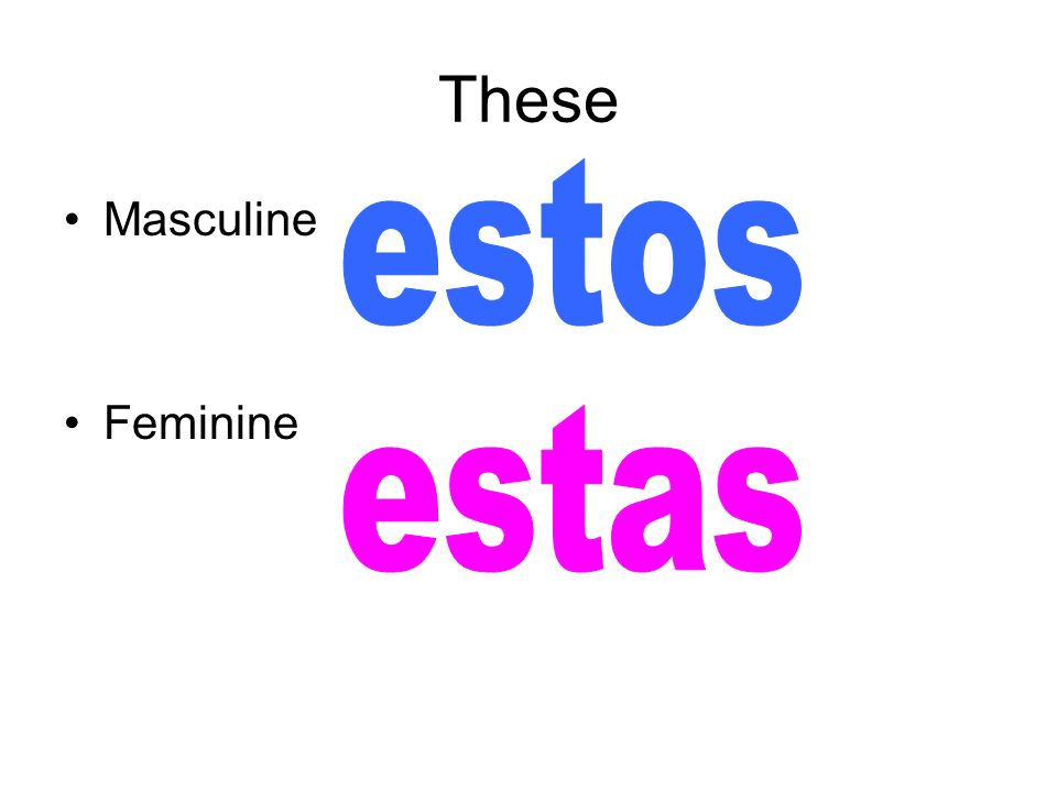 These estos Masculine Feminine estas