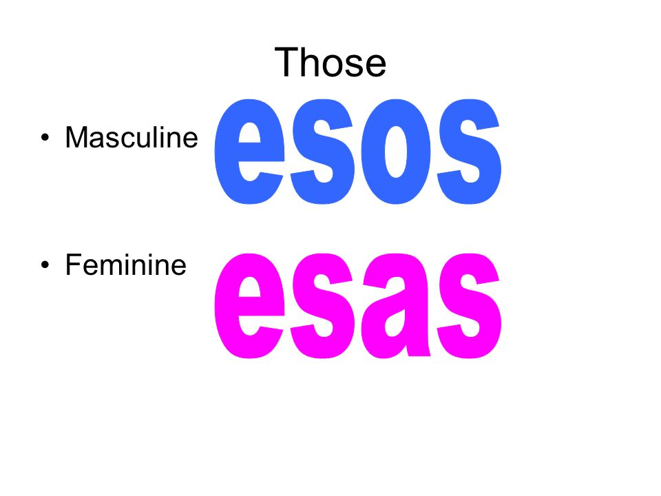 Those esos Masculine Feminine esas