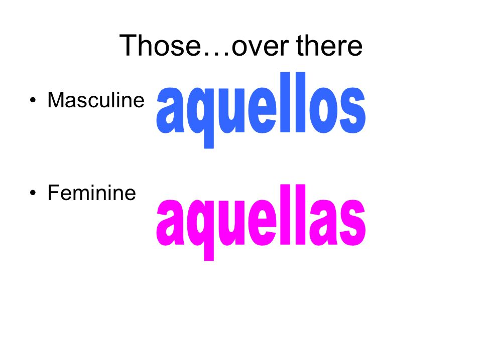 Those…over there aquellos Masculine Feminine aquellas