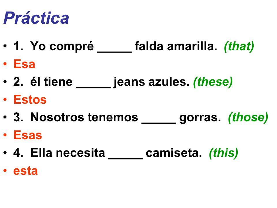 Práctica 1. Yo compré _____ falda amarilla. (that) Esa