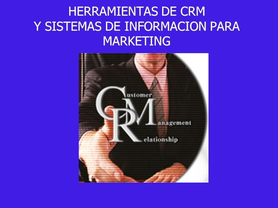 HERRAMIENTAS DE CRM Y SISTEMAS DE INFORMACION PARA MARKETING