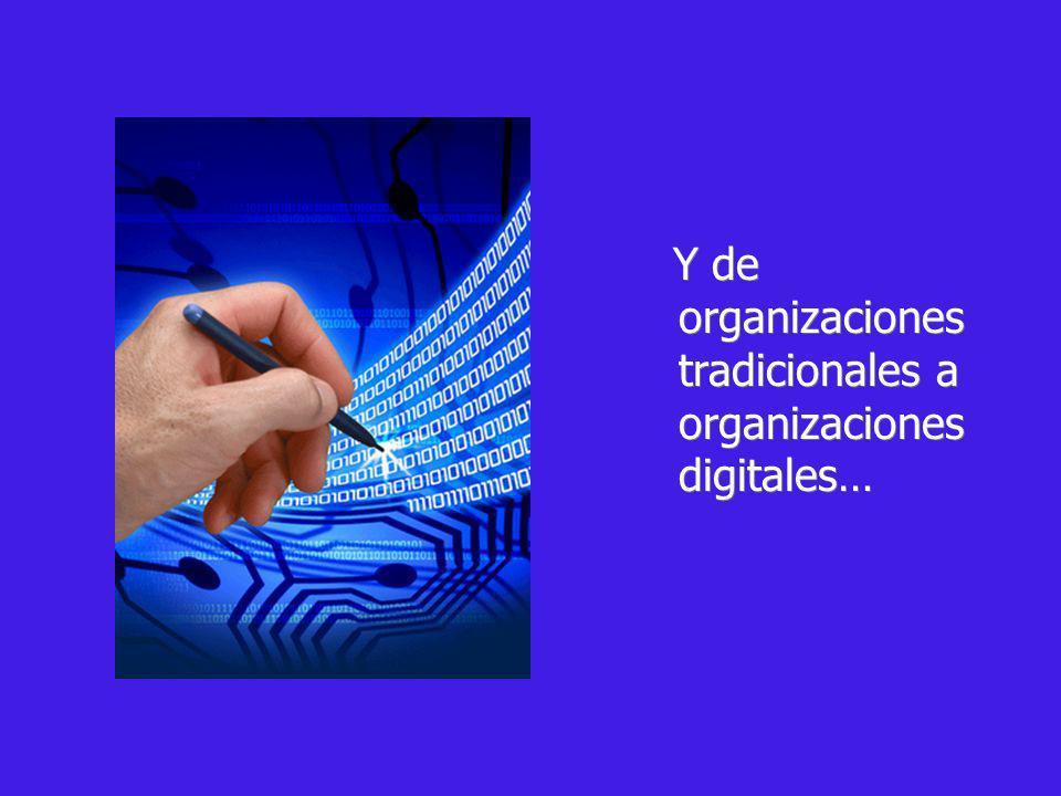 Y de organizaciones tradicionales a organizaciones digitales…