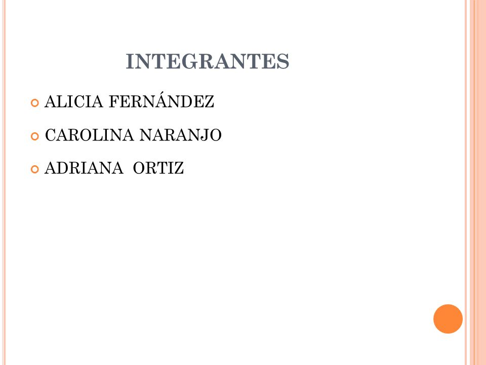 INTEGRANTES ALICIA FERNÁNDEZ CAROLINA NARANJO ADRIANA ORTIZ