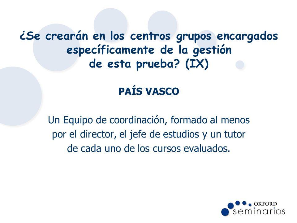 ¿Se crearán en los centros grupos encargados específicamente de la gestión de esta prueba (IX)