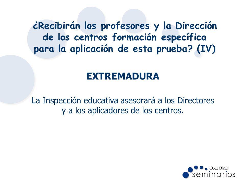 ¿Recibirán los profesores y la Dirección de los centros formación específica para la aplicación de esta prueba (IV)