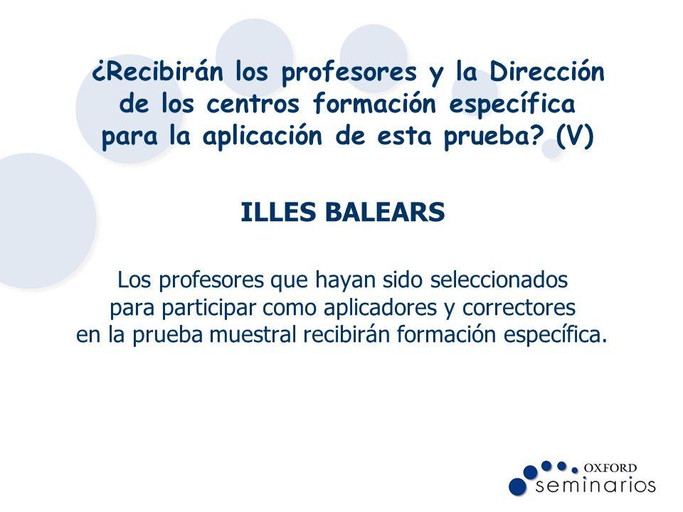 ¿Recibirán los profesores y la Dirección de los centros formación específica para la aplicación de esta prueba (V)