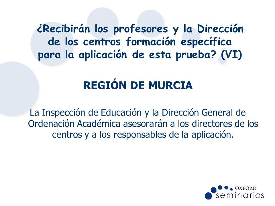 ¿Recibirán los profesores y la Dirección de los centros formación específica para la aplicación de esta prueba (VI)