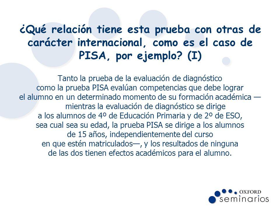 ¿Qué relación tiene esta prueba con otras de carácter internacional, como es el caso de PISA, por ejemplo (I)