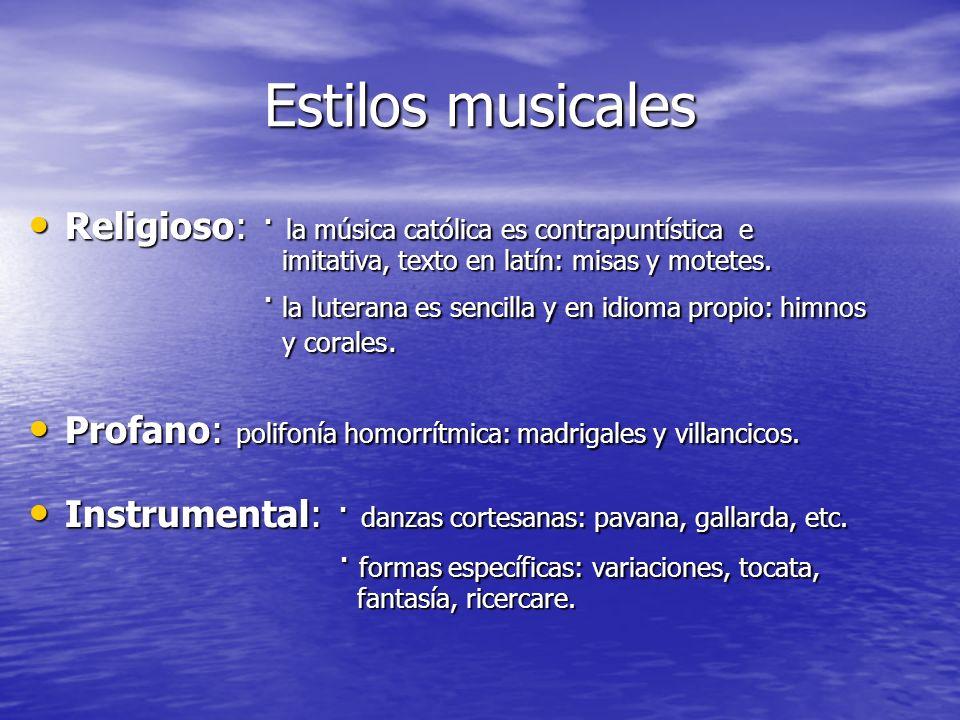 Estilos musicales Religioso: · la música católica es contrapuntística e imitativa, texto en latín: misas y motetes.