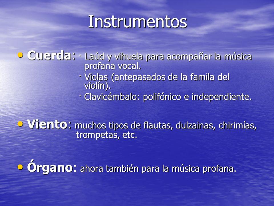 Instrumentos Cuerda: · Laúd y vihuela para acompañar la música profana vocal. · Violas (antepasados de la famila del violín).