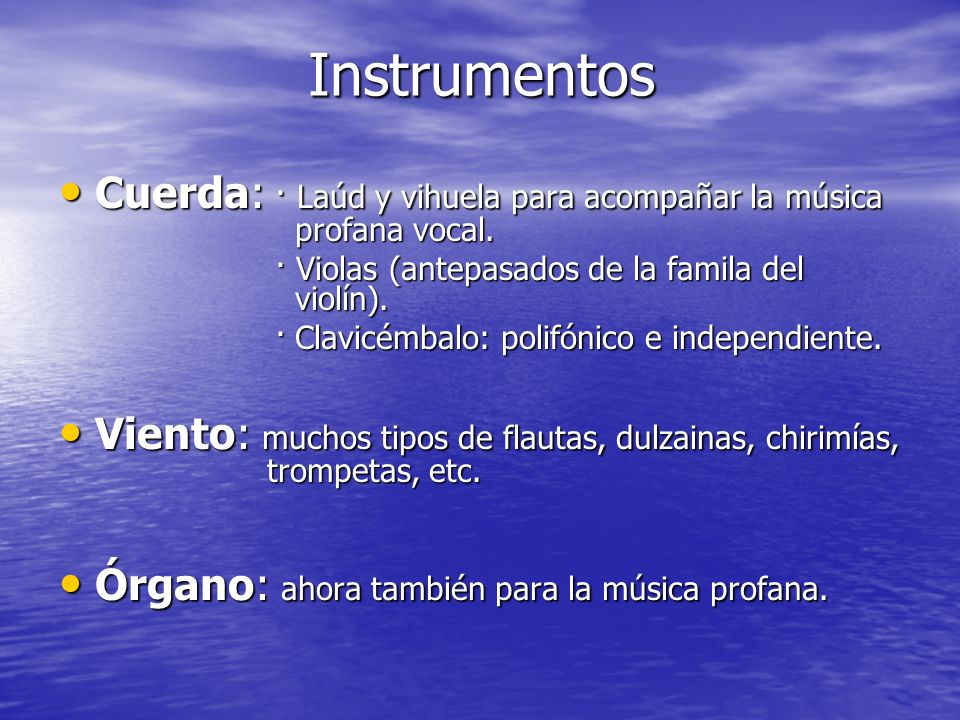 InstrumentosCuerda: · Laúd y vihuela para acompañar la música profana vocal. · Violas (antepasados de la famila del violín).