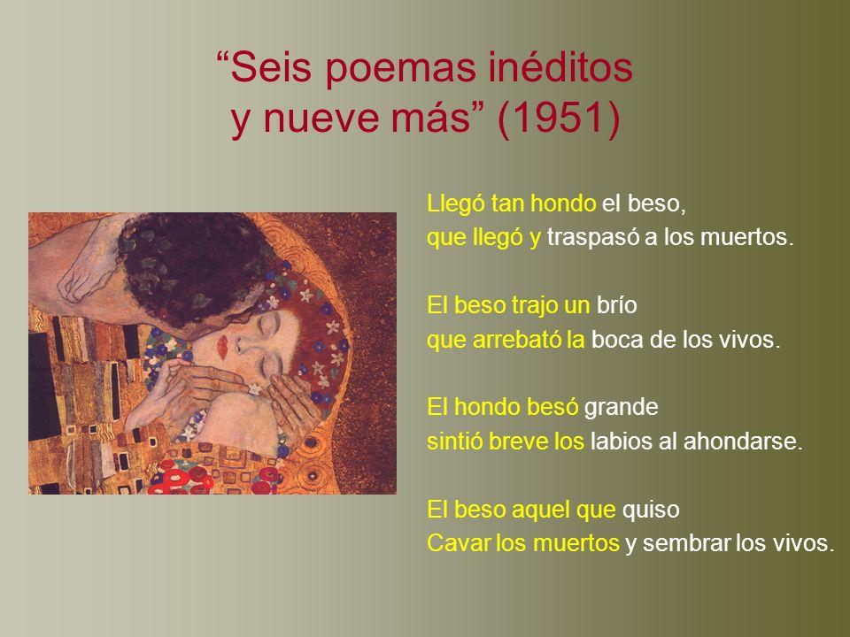 Seis poemas inéditos y nueve más (1951) Llegó tan hondo el beso,