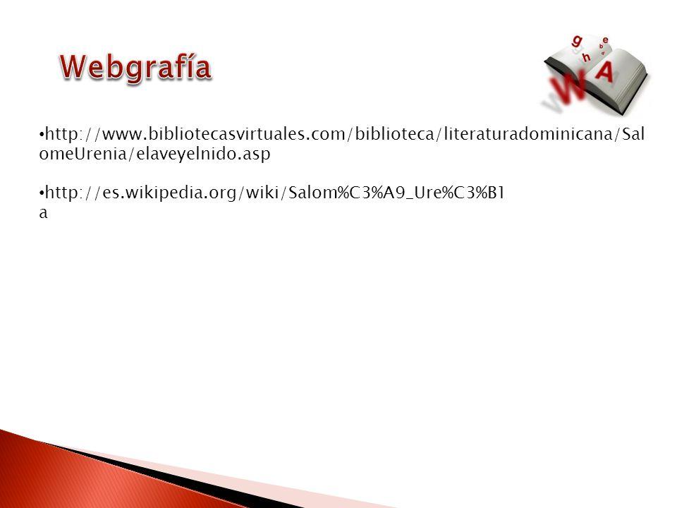 Webgrafía http://www.bibliotecasvirtuales.com/biblioteca/literaturadominicana/SalomeUrenia/elaveyelnido.asp.