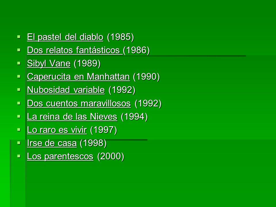 El pastel del diablo (1985)Dos relatos fantásticos (1986) Sibyl Vane (1989) Caperucita en Manhattan (1990)