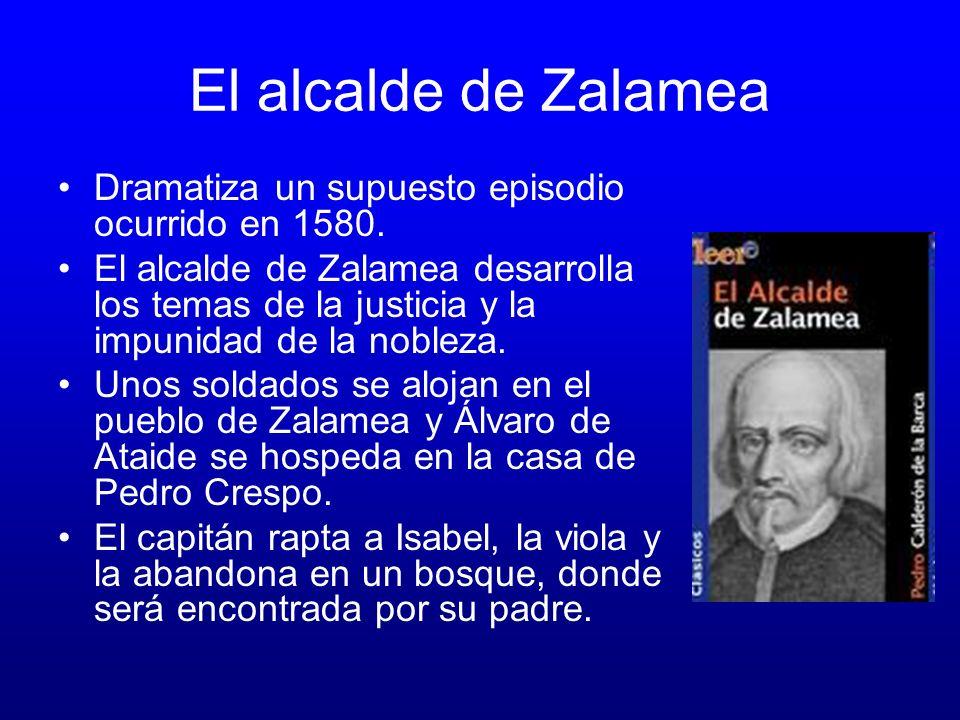 El alcalde de Zalamea Dramatiza un supuesto episodio ocurrido en 1580.