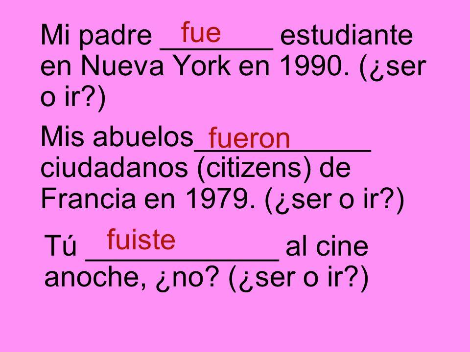 Mi padre _______ estudiante en Nueva York en 1990. (¿ser o ir )