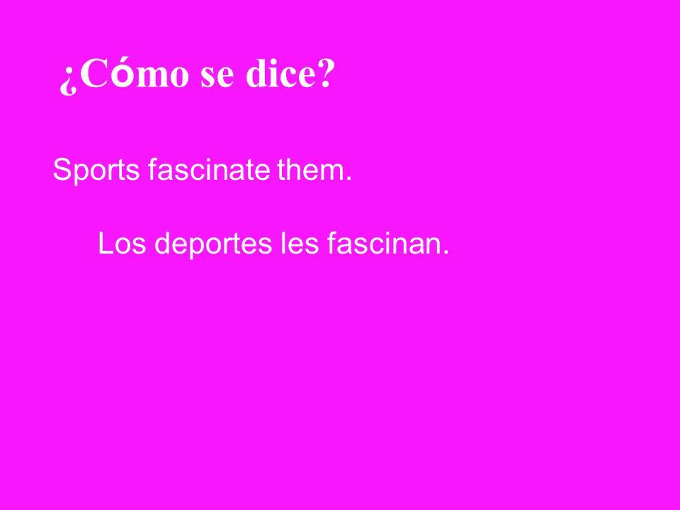 ¿Cómo se dice Sports fascinate them. Los deportes les fascinan.