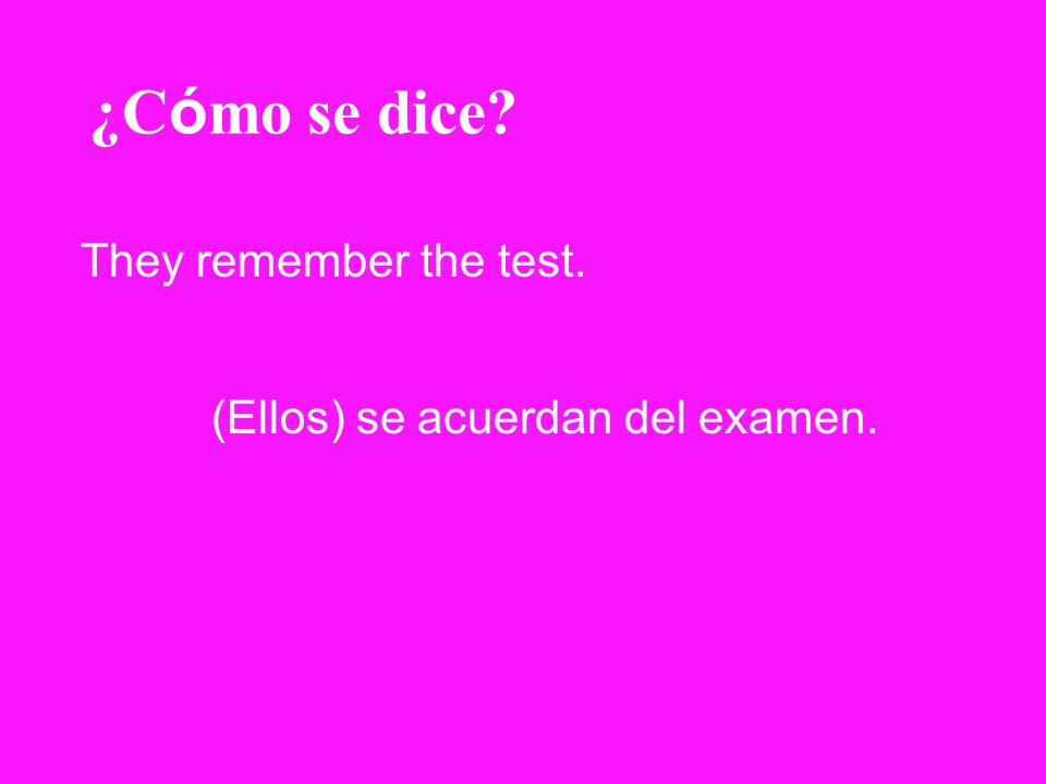 ¿Cómo se dice They remember the test. (Ellos) se acuerdan del examen.