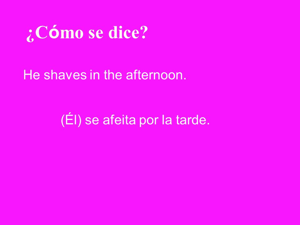 ¿Cómo se dice He shaves in the afternoon.