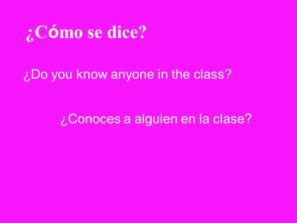 ¿Cómo se dice ¿Do you know anyone in the class