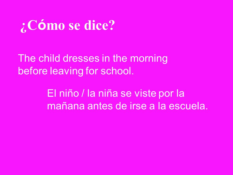 ¿Cómo se dice. The child dresses in the morning before leaving for school.
