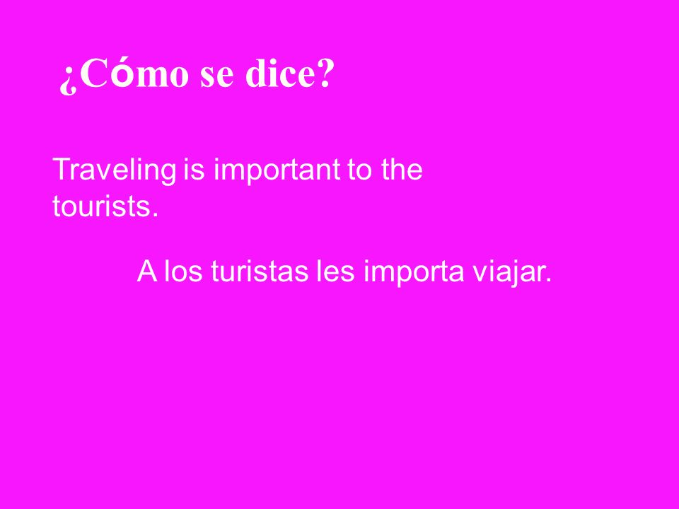 ¿Cómo se dice Traveling is important to the tourists.
