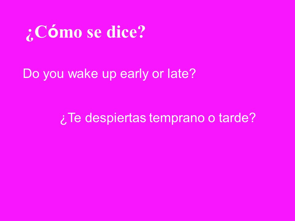 ¿Cómo se dice Do you wake up early or late