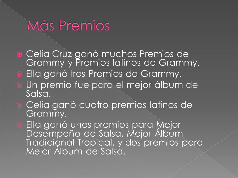 Más Premios Celia Cruz ganó muchos Premios de Grammy y Premios latinos de Grammy. Ella ganó tres Premios de Grammy.