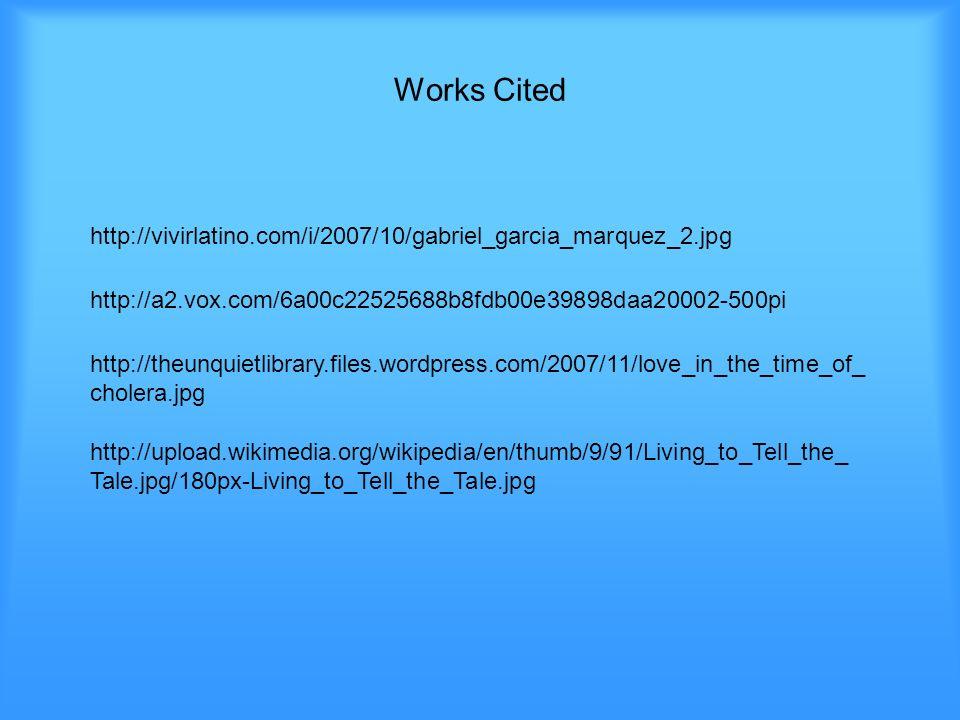 Works Cited http://vivirlatino.com/i/2007/10/gabriel_garcia_marquez_2.jpg. http://a2.vox.com/6a00c22525688b8fdb00e39898daa20002-500pi.
