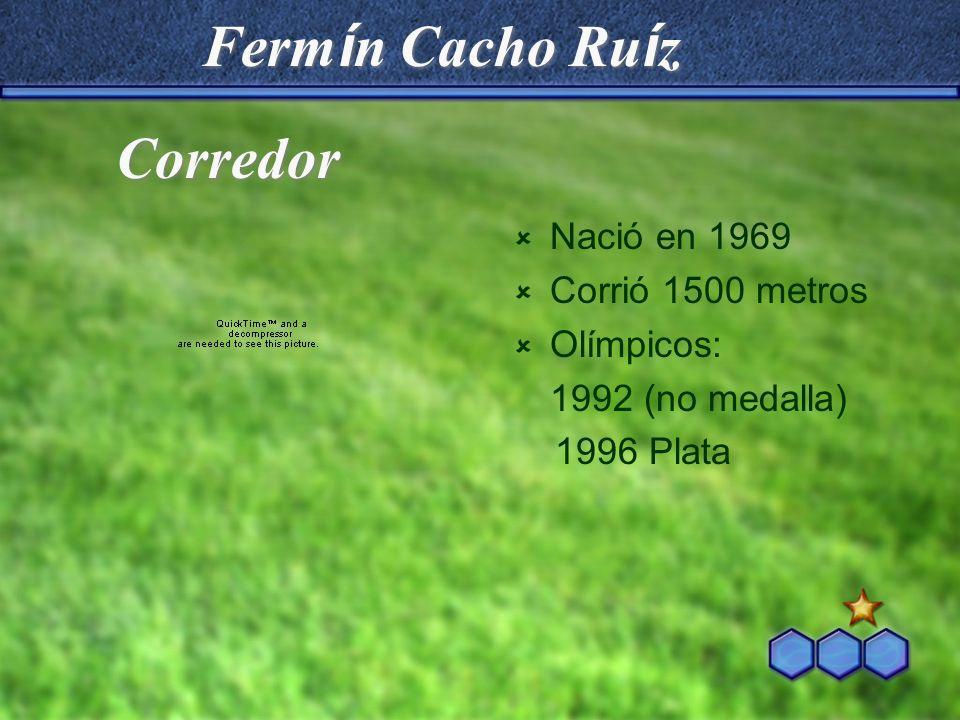Fermín Cacho Ruíz Corredor Nació en 1969 Corrió 1500 metros Olímpicos: