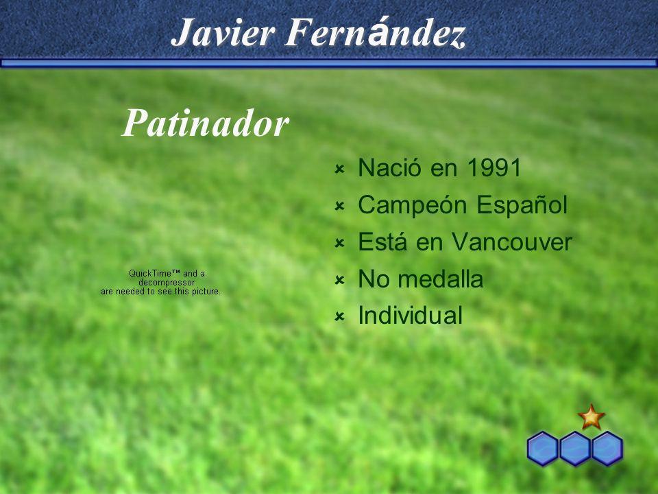 Javier Fernández Patinador Nació en 1991 Campeón Español