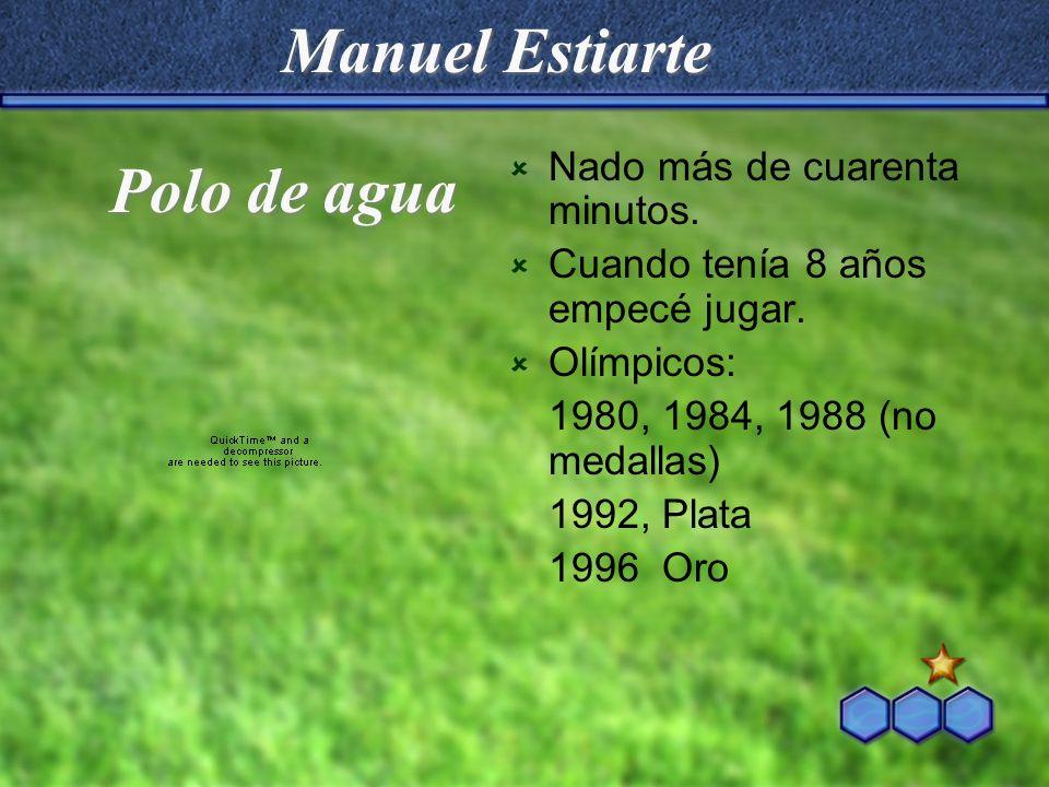 Manuel Estiarte Polo de agua Nado más de cuarenta minutos.