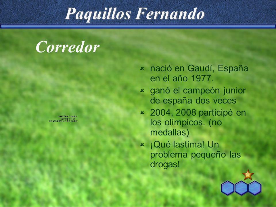 Paquillos Fernando Corredor nació en Gaudí, España en el año 1977.