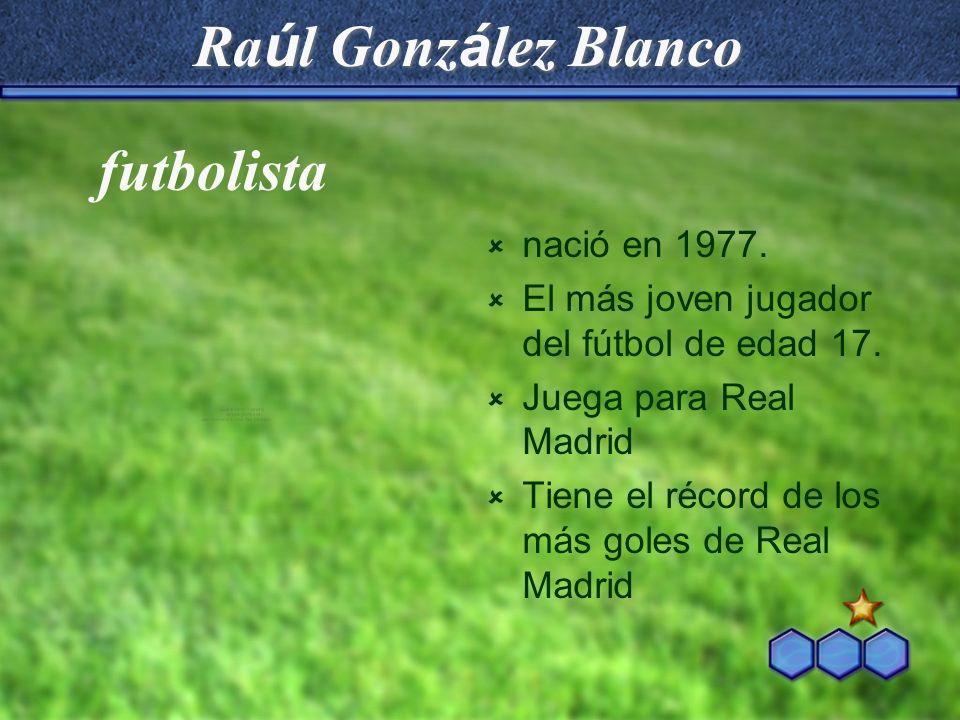 Raúl González Blanco futbolista nació en 1977.