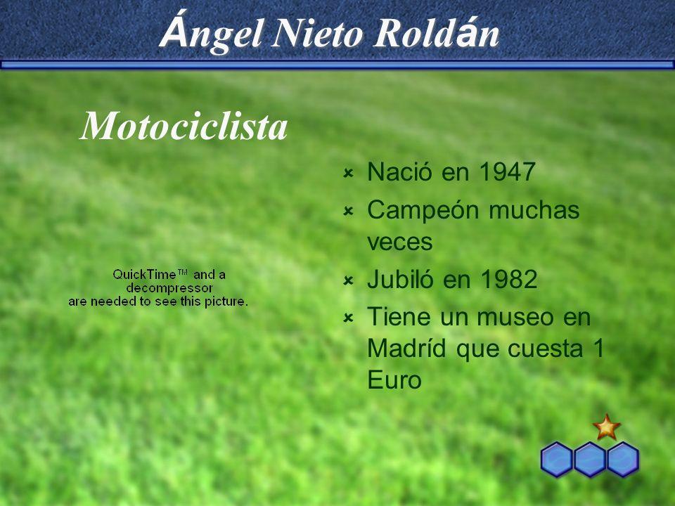 Ángel Nieto Roldán Motociclista Nació en 1947 Campeón muchas veces