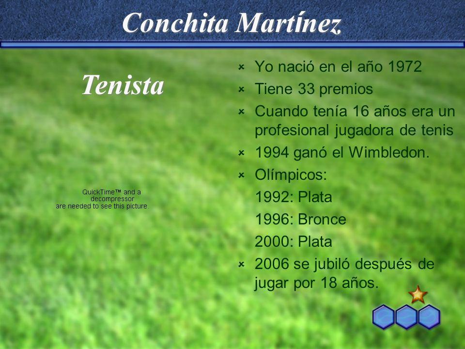 Conchita Martínez Tenista Yo nació en el año 1972 Tiene 33 premios
