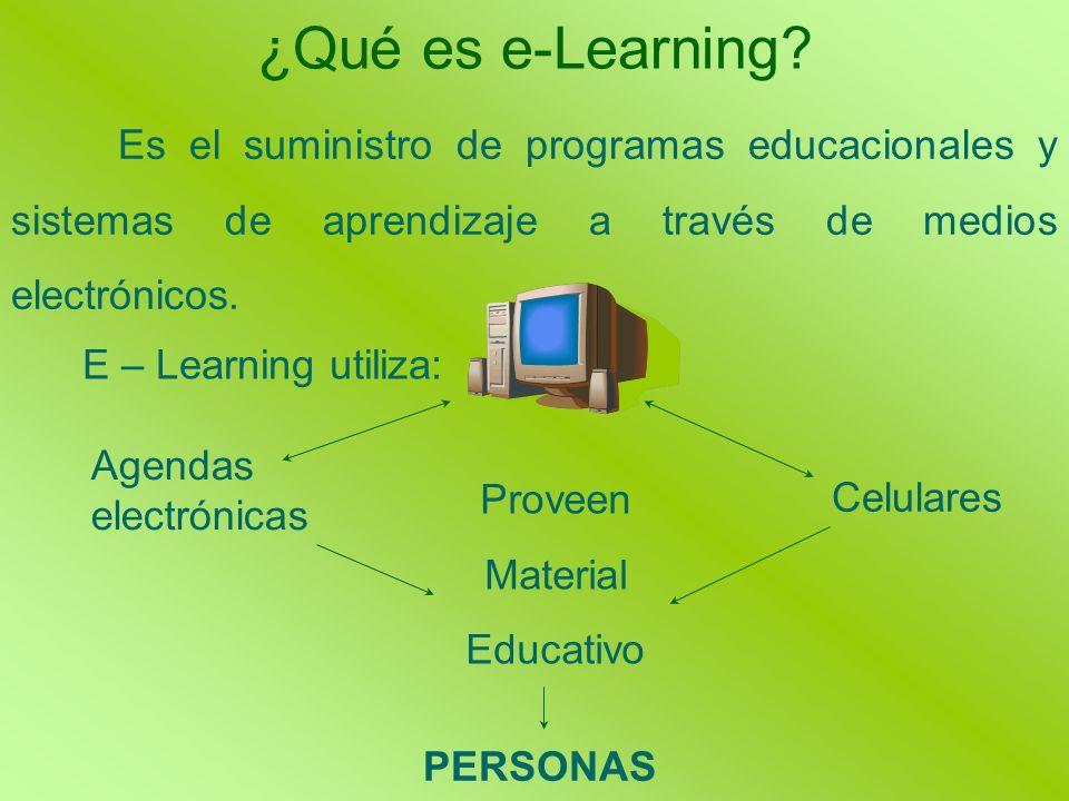 ¿Qué es e-Learning Es el suministro de programas educacionales y sistemas de aprendizaje a través de medios electrónicos.